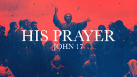 His Prayer - John 17