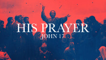 His Prayer - John 17:1-5 - Part 2
