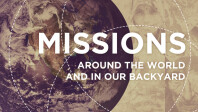 Missions: Around the World and in Our Backyard