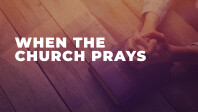WHEN THE CHURCH PRAYS